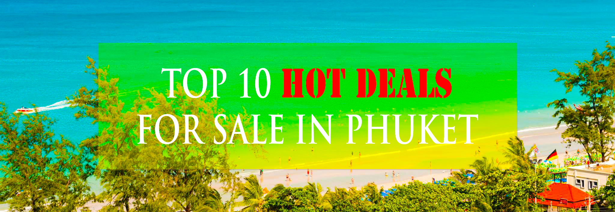 TOP 10 HOT DEALS FOR SALE in Phuket – Christmas 2016